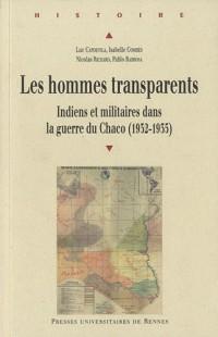 Les hommes transparents : Indiens et militaires dans la guerre du Chaco (1932-1935)