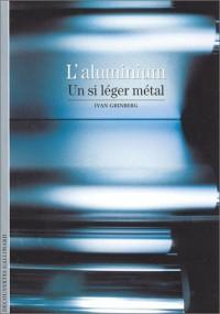 L'Aluminium : Un si léger métal