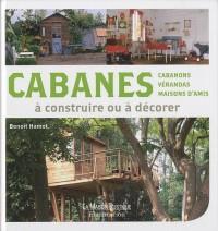 Cabanes à construire ou à décorer : Cabanons, vérandas, maisons d'amis