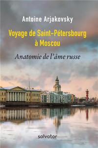 Voyage de Saint-Pétersbourg à Moscou. Anatomie de l'âme russe