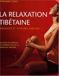 La relaxation tibétaine : Massages et postures Kum Nye