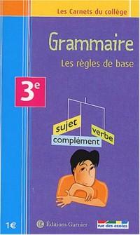 Les Carnets du collège : Grammaire, les règles de base, 3e