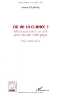 Où va la Guinée ? : Mémorandum à un ami pour sauver notre pays