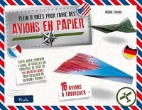Plein d'idées pour faire des avions en papier : Avec 1 livre, 16 feuilles et plus de 130 autocollants