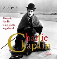Charlie Chaplin: Portrait inédit d'un poète vagabond.