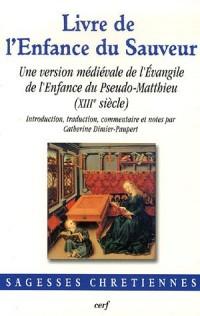 Livre de l'Enfance du Sauveur : Une version médiévale de l'Evangile de l'Enfance du Pseudo-Matthieu (XIIIe siècle)