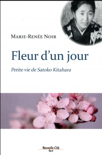Fleur d'un jour : Petite vie de Satoko Kitahara