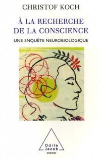A la recherche de la conscience : Une enquête neurobiologique