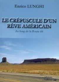 Le crépuscule d'un rêve américain : Au long de la Route 66