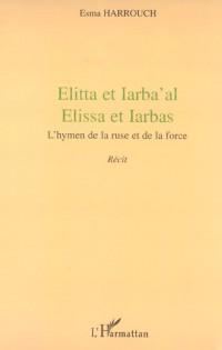 Elitta et Iarba' Al Elissa et Iarbas l'Hymen de la Ruse et