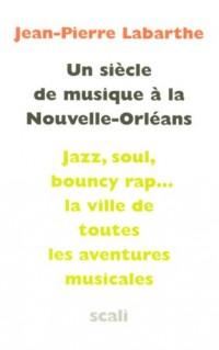 Un siècle de musique à la Nouvelle-Orléans : Des tam-tams vaudous au rap, quitessence de la musique populaire orléanaise par les figures cardinales du groove