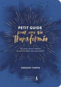 Petit Guide pour une vie transformée : 40 jours pour mettre la prière dans son quotidien