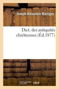 Dict  des Antiquités Chrétiennes  ed 1877