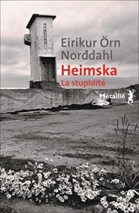 Heimska. La stupidité