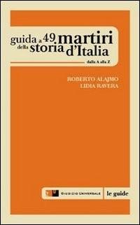 Guida a 49 martiri della storia d'Italia. Dalla A alla Z