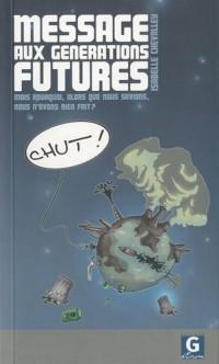 Message aux générations futures : Mais pourquoi, alors que nous savions, nous n'avons rien fait ?