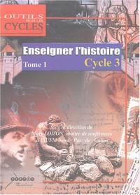Enseigner l'Histoire au Cycle 3 : Tome 1, Passer du domaine d'activités au champ disciplinaire au CE2 et dans les classes à cours multiples