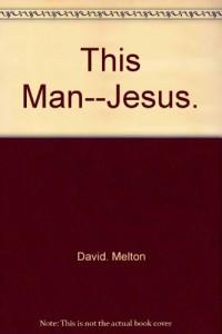 This Man--Jesus.