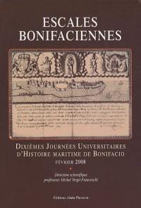 Escales bonifaciennes : Dixièmes journées universitaires d'histoire maritime de Bonifacio, février 2008