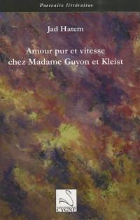 Amour pur et vitesse chez Madame Guyon et Kleist