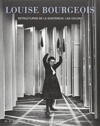 LOUISE BOURGEOIS: Estructuras de la existencia: Las celdas
