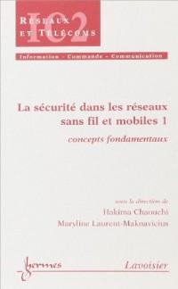 La sécurité dans les réseaux sans fil et mobiles : Tome 1, Concepts fondamentaux
