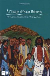 A l'image d'Oscar Romero : Héros, prophètes et martyrs d'Amérique latine