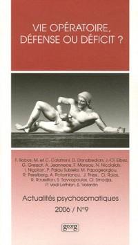 Actualités psychosomatiques, N° 9, 2006 : Vie opératoire, défense ou déficit ? : Troisième colloque de l'Association Internationale de Psychosomatique