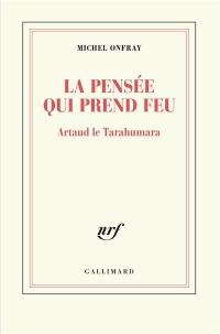 La pensée qui prend feu: Artaud le Tarahumara