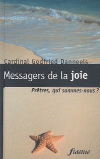 Messagers de la joie : Prêtres, qui sommes-nous ?