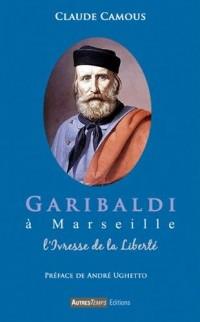 Garibaldi à Marseille : L'ivresse de la liberté