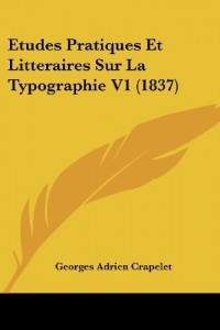 Etudes Pratiques Et Litteraires Sur La Typographie V1 (1837)