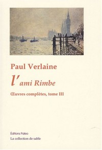 Oeuvres complètes : Tome 3, L'ami Rimbe