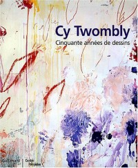 Cy Twombly : Cinquante années de dessins