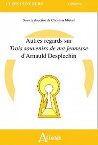 Autres Regards Sur Trois Souvenirs de Ma Jeunesse d'Arnauld