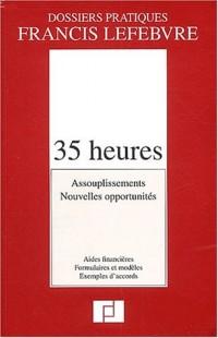 35 heures : Assouplissements, nouvelles opportunités, aides financières, formulaires et modèles, exemples d'accords
