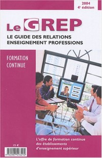 Le GREP Formation continue : Le guide des relations enseignement professions