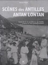 Scènes des Antilles antan lontan : Scènes de la vie quotidienne aux Antilles à travers la carte postale ancienne