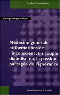 Médecine générale et formations de l'inconscient : Un couple diabolisé ou, la passion partagée de l'ignorance