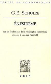 Enésideme ou Sur les fondements de la philosophie élementaire exposée à Iéna par Reinhold