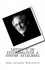 Lettre d'un psychanalyste à Steven Spielberg