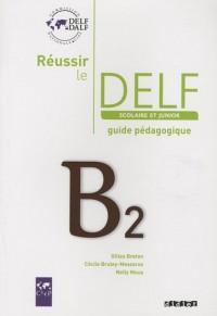 Réussir le DELF scolaire et junior B2 : Guide pédagogique