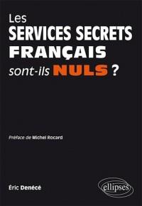 Les Services Secrets Français Sont-Ils Nuls? Preface de Michel Rocard