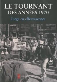 Le Tournant des années 1970 - Liège en effervescence