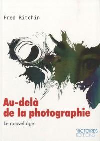 Au delà de la photographie : Le nouvel âge