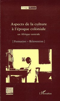 Aspects de la culture à l'époque coloniale en Afrique centrale : Volume 6