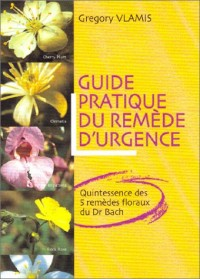 Guide pratique du remède d'urgence : Quintessence des 5 remèdes floraux du Dr Bach