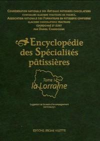 Encyclopédie des Spécialités pâtissières : Tome 1, La Lorraine