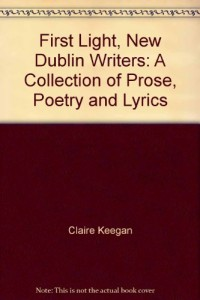 First Light, New Dublin Writers: A Collection of Prose, Poetry and Lyrics