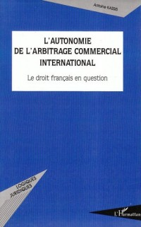 Autonomie de l'Arbitrage Commercial International